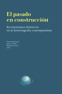 El pasado en construcción. Revisionismos históricos en la historiografía contemporánea